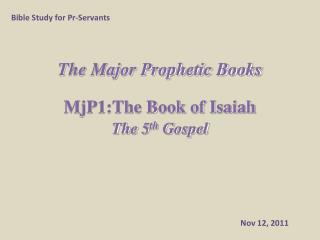 The Major Prophetic Books MjP1:The Book of Isaiah  The 5 th  Gospel