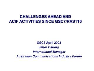 CHALLENGES AHEAD AND ACIF ACTIVITIES SINCE GSC7/RAST10