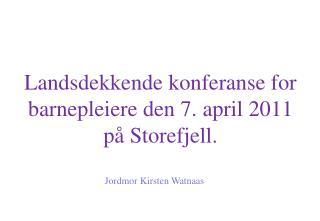 Landsdekkende konferanse for barnepleiere den 7. april 2011 på Storefjell.