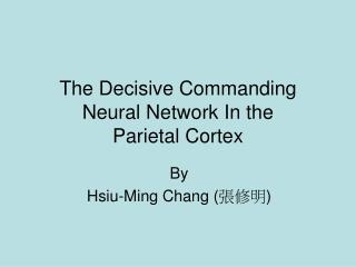 The Decisive Commanding Neural Network In the  Parietal Cortex