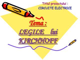 Tema : LEGILE     lui  KIRCHHOFF