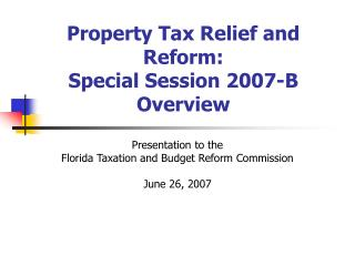 Property Tax Relief and Reform: Special Session 2007-B Overview