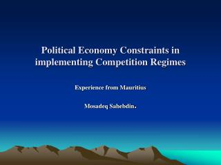 Political Economy Constraints in implementing Competition Regimes