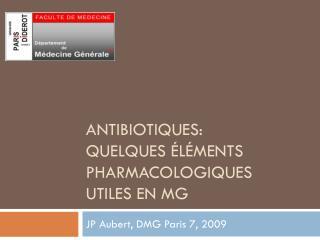 Antibiotiques: QUELQUES éléments pharmacologiques utiles en MG