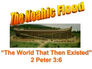 """The World That Then Existed"" 2 Peter 3:6"