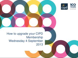 How to upgrade your CIPD Membership  Wednesday 4 September 2013