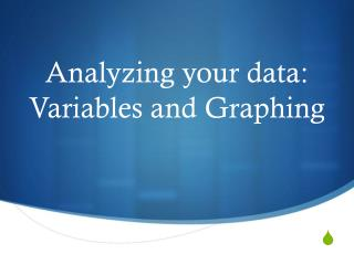 Analyzing your data: Variables and Graphing