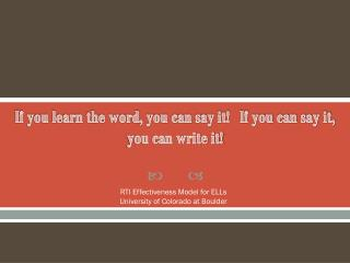 If you learn the word, you can say it!   If you can say it, you can write it!