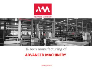 Hi-Tech manufacturing of ADVANCED MACHINERY