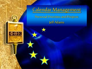 Calendar Management Personal Priorities and Projects Jeff Adams