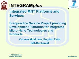 INTEGRAMplus     Integrated MNT Platforms and Services   Europractice Service Project providing Development Platforms fo