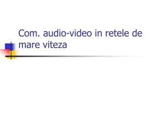 Com. audio-video in retele de mare viteza