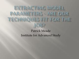 Extracting model parameters - are our techniques fit for the job?