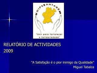 """RELATÓRIO DE ACTIVIDADES 2009 """"A Satisfação é o pior inimigo da Qualidade"""" Miguel Tabalza"""