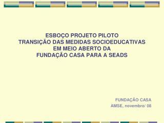 FUNDAÇÃO CASA AMSE, novembro/ 08