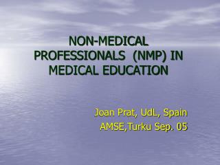 NON-MEDICAL PROFESSIONALS  (NMP) IN MEDICAL EDUCATION