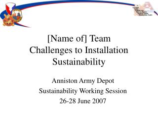 [Name of] Team Challenges to Installation Sustainability