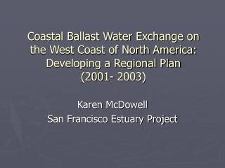 Coastal Ballast Water Exchange on the West Coast of North America:  Developing a Regional Plan  2001- 2003