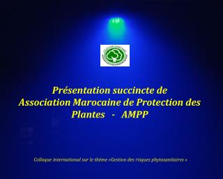 Présentation succincte de  Association Marocaine de Protection des Plantes   -   AMPP