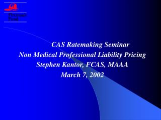 CAS Ratemaking Seminar Non Medical Professional Liability Pricing Stephen Kantor, FCAS, MAAA