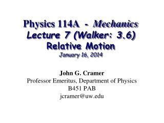 Physics 114A  -   Mechanics Lecture 7 (Walker: 3.6) Relative Motion January 16, 2014