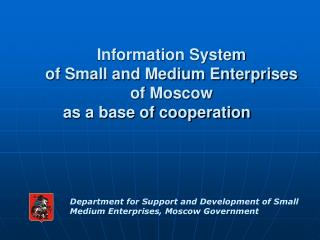 Information System  of Small and Medium Enterprises  of  Moscow as a base of cooperation