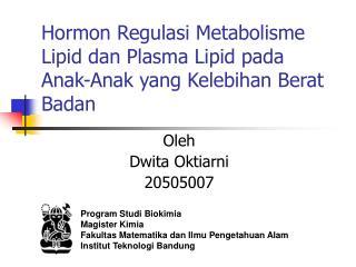 Hormon Regulasi Metabolisme Lipid dan Plasma Lipid pada Anak-Anak yang Kelebihan Berat Badan