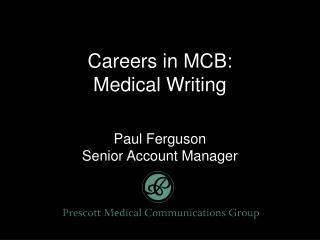 Careers in MCB: Medical Writing Paul Ferguson Senior Account Manager