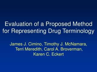 Evaluation of a Proposed Method for Representing Drug Terminology  James J. Cimino, Timothy J. McNamara,  Terri Meredith