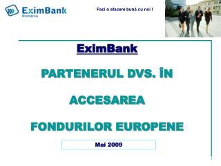 EximBank PARTENERUL DVS.  Î N  ACCESAREA FONDURILOR EUROPENE