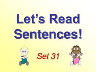 Let's Read Sentences!  Set 31