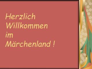 Herzlich Willkommen  im  Märchenland !