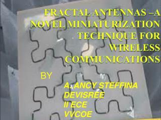 FRACTAL ANTENNAS –A NOVEL MINIATURIZATION TECHNIQUE FOR WIRELESS COMMUNICATIONS