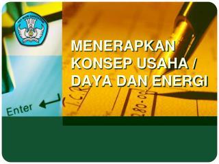 MENERAPKAN KONSEP USAHA / DAYA DAN ENERGI
