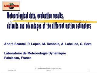 André Szantai, P. Lopes, M. Desbois, A. Lahellec, G. Sèze Laboratoire de Météorologie Dynamique