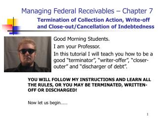 Managing Federal Receivables   Chapter 7  Termination of Collection Action, Write-off  and Close-out