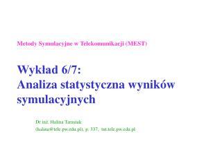 Dr inż. Halina Tarasiuk  (halina@tele.pw.pl), p. 337,  tnt.tele.pw.pl