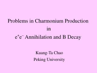 Problems in Charmonium Production  in e + e   Annihilation and B Decay