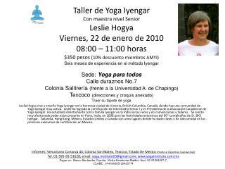 Taller de Yoga Iyengar  Con maestra nivel Senior Leslie Hogya Viernes, 22 de enero de 2010