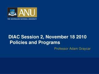 DIAC Session  2,  November 18 2010  Policies and Programs