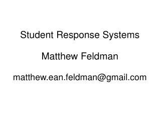 Student Response Systems Matthew Feldman matthew.ean.feldman@gmail