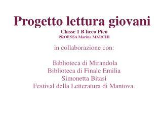 Progetto lettura giovani Classe 1 B liceo Pico PROF.SSA Marina MARCHI in collaborazione con: