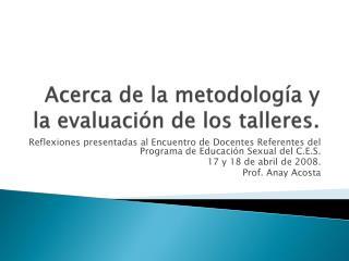 Acerca de la metodología y la evaluación de los talleres.