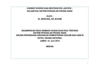 KONSEP DIVERSI DAN RESTORATIVE JUSTICE : DALAM RUU SISTEM PERADILAN PIDANA ANAK OLEH :