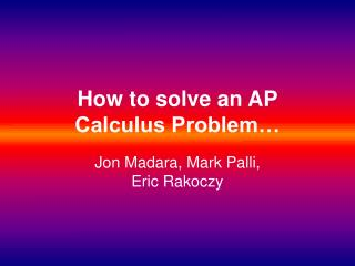 How to solve an AP Calculus Problem…