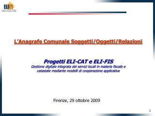 L'Anagrafe Comunale Soggetti/Oggetti/Relazioni  Progetti ELI-CAT e ELI-FIS