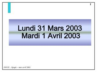 Lundi 31 Mars 2003  Mardi 1 Avril 2003