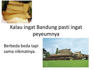 Kalau ingat  Bandung  pasti ingat peyeumnya