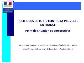 POLITIQUES DE LUTTE CONTRE LA PAUVRETE EN FRANCE Point de situation et perspectives