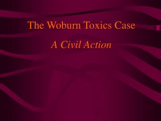 The Woburn Toxics Case A Civil Action